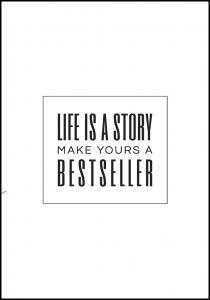 Lagervaror egen produktion Life is a story make yours a bestseller II Poster