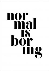 Bildverkstad Normal is boring Poster