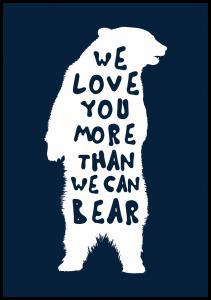 Lagervaror egen produktion We love you more than we can bear Poster