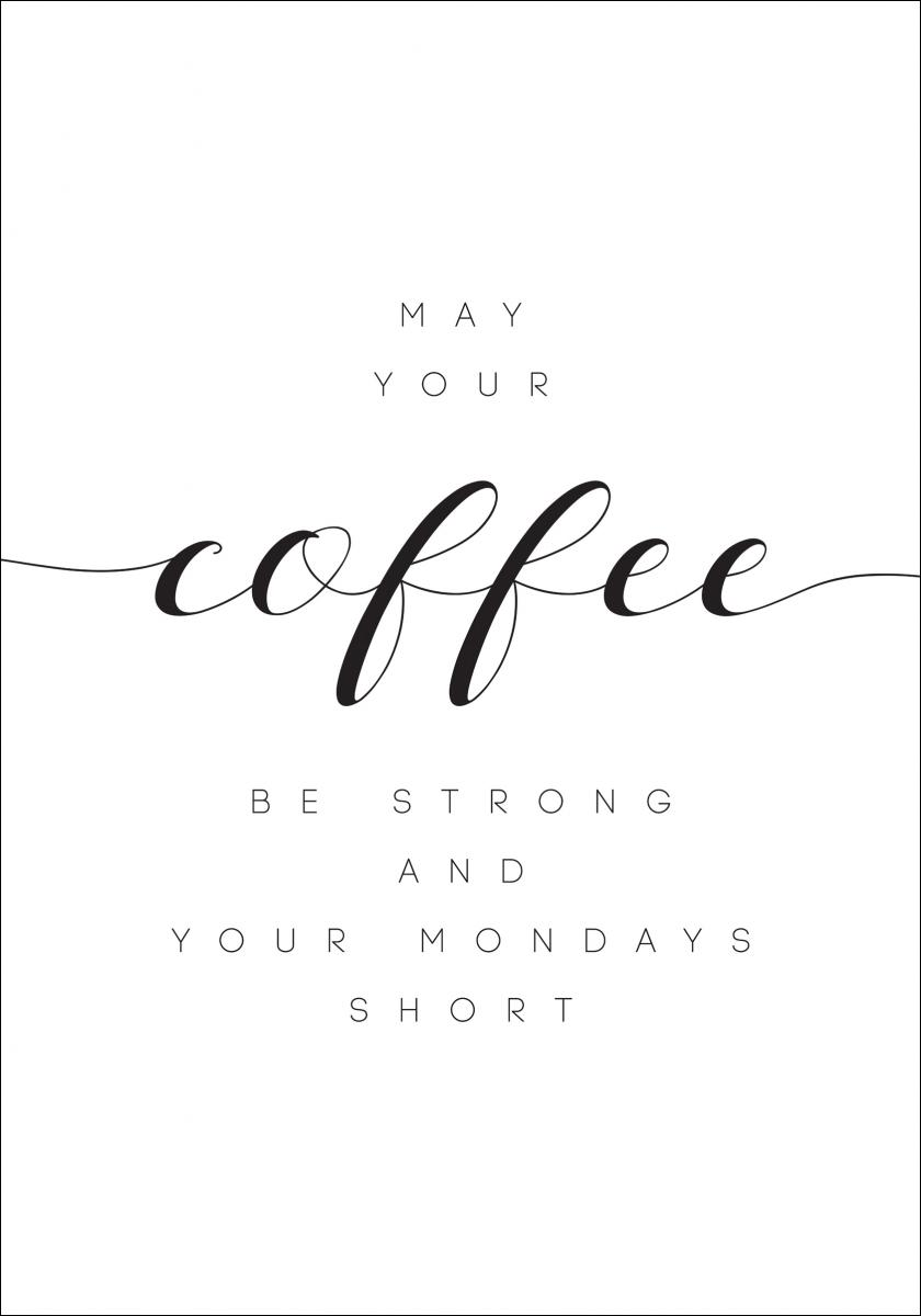 Bildverkstad May your coffee be strong and your mondays short Poster